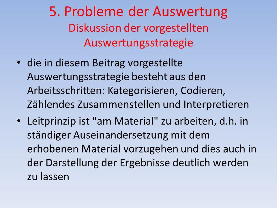 5. Probleme der Auswertung Diskussion der vorgestellten Auswertungsstrategie die in diesem Beitrag vorgestellte Auswertungsstrategie besteht aus den A