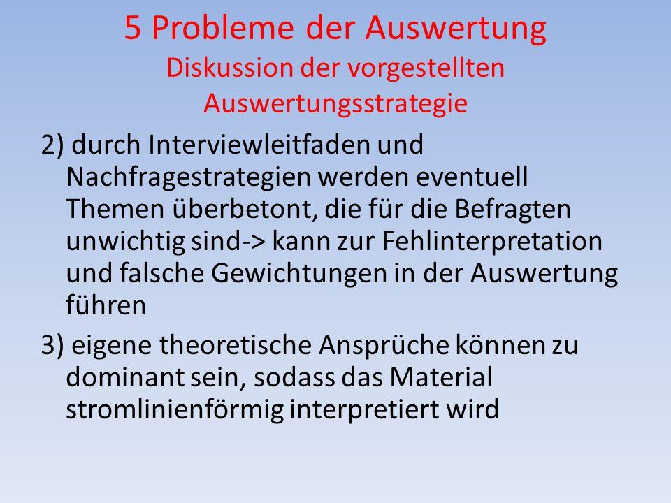 5 Probleme der Auswertung Diskussion der vorgestellten Auswertungsstrategie 2) durch Interviewleitfaden und Nachfragestrategien werden eventuell Theme