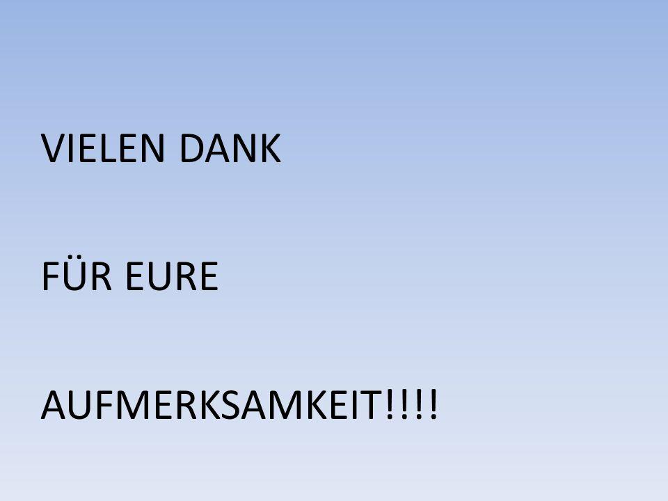 VIELEN DANK FÜR EURE AUFMERKSAMKEIT!!!!