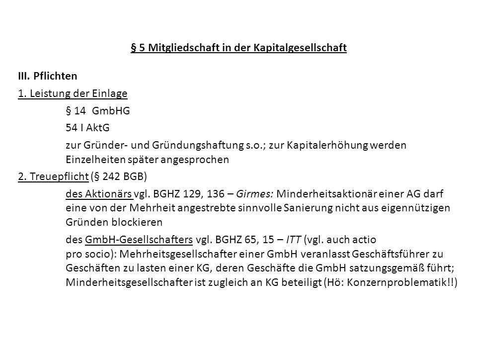 § 5 Mitgliedschaft in der Kapitalgesellschaft III. Pflichten 1. Leistung der Einlage § 14 GmbHG 54 I AktG zur Gründer- und Gründungshaftung s.o.; zur