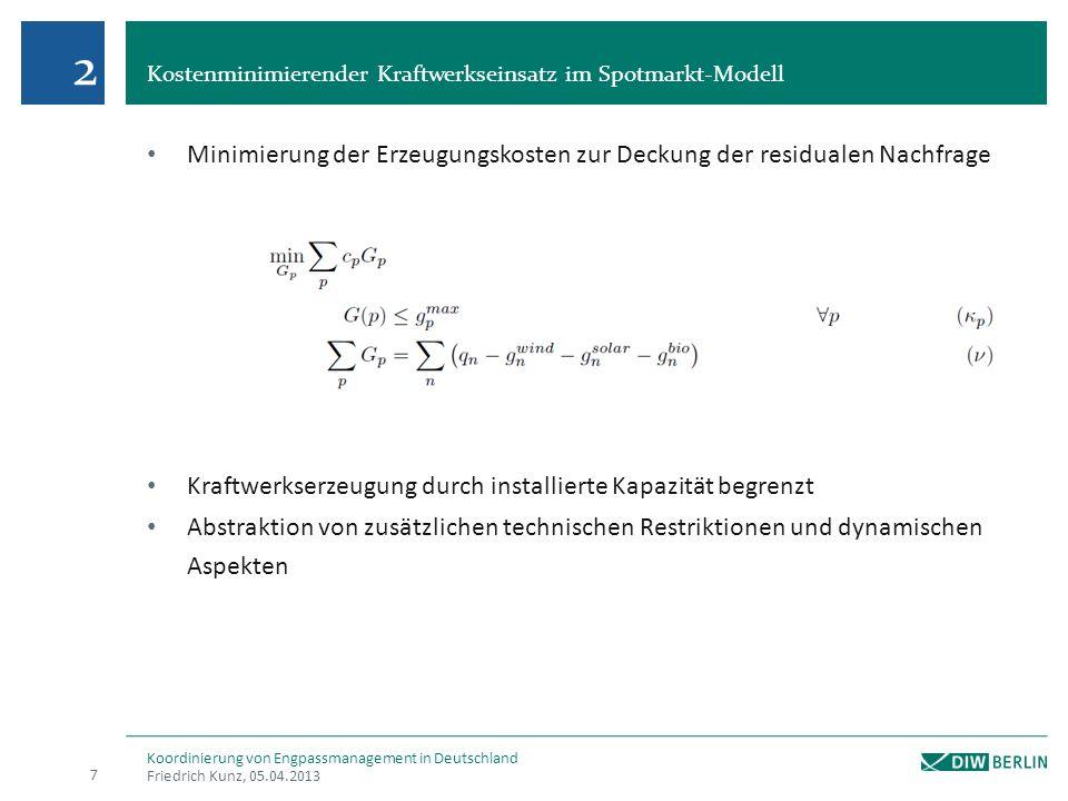 Kostenminimierender Kraftwerkseinsatz im Spotmarkt-Modell Friedrich Kunz, 05.04.2013 7 Koordinierung von Engpassmanagement in Deutschland Minimierung