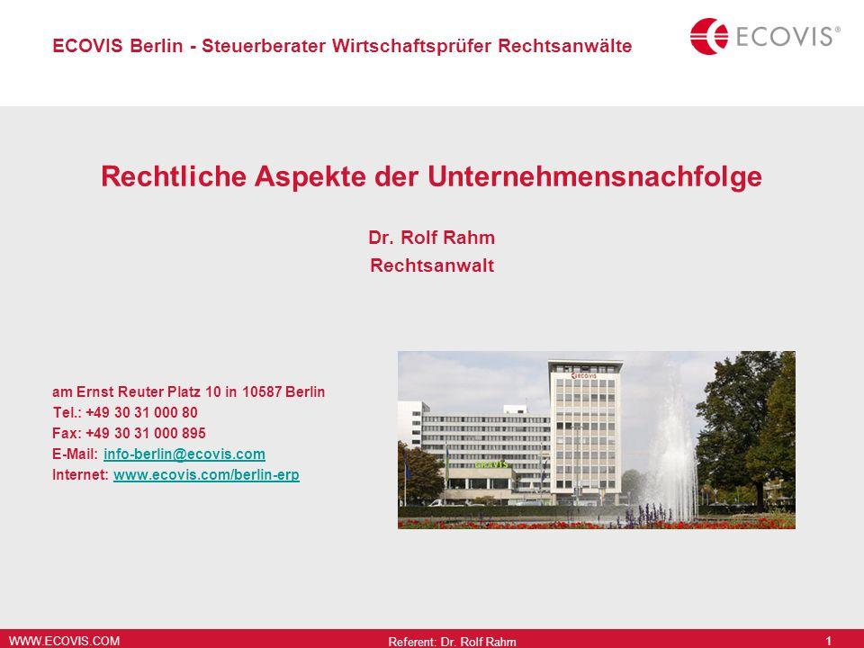 WWW.ECOVIS.COM ECOVIS Berlin - Steuerberater Wirtschaftsprüfer Rechtsanwälte Rechtliche Aspekte der Unternehmensnachfolge Dr. Rolf Rahm Rechtsanwalt a