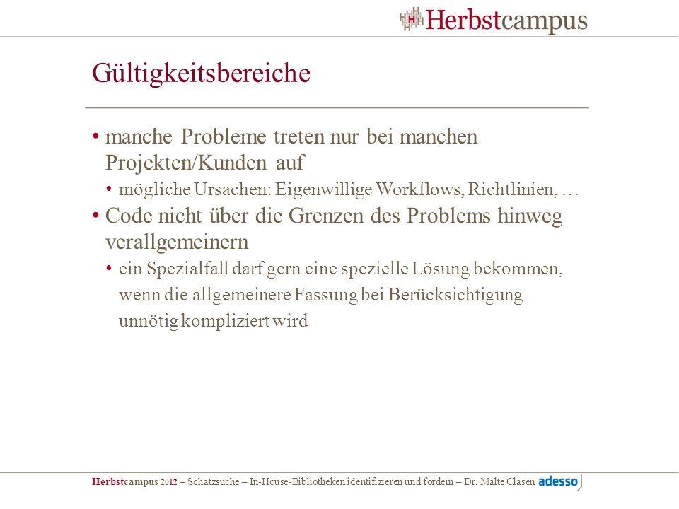Herbstcampus 2012 – Schatzsuche – In-House-Bibliotheken identifizieren und fördern – Dr. Malte Clasen Gültigkeitsbereiche manche Probleme treten nur b