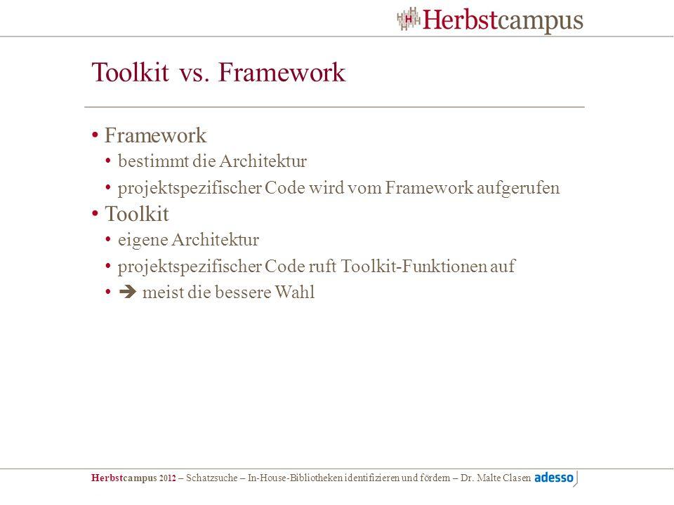 Herbstcampus 2012 – Schatzsuche – In-House-Bibliotheken identifizieren und fördern – Dr. Malte Clasen Toolkit vs. Framework Framework bestimmt die Arc