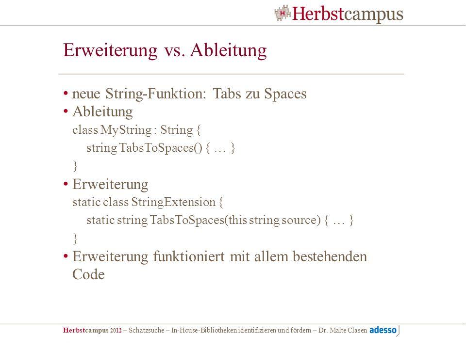 Herbstcampus 2012 – Schatzsuche – In-House-Bibliotheken identifizieren und fördern – Dr. Malte Clasen Erweiterung vs. Ableitung neue String-Funktion: