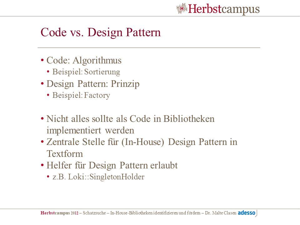Herbstcampus 2012 – Schatzsuche – In-House-Bibliotheken identifizieren und fördern – Dr. Malte Clasen Code vs. Design Pattern Code: Algorithmus Beispi