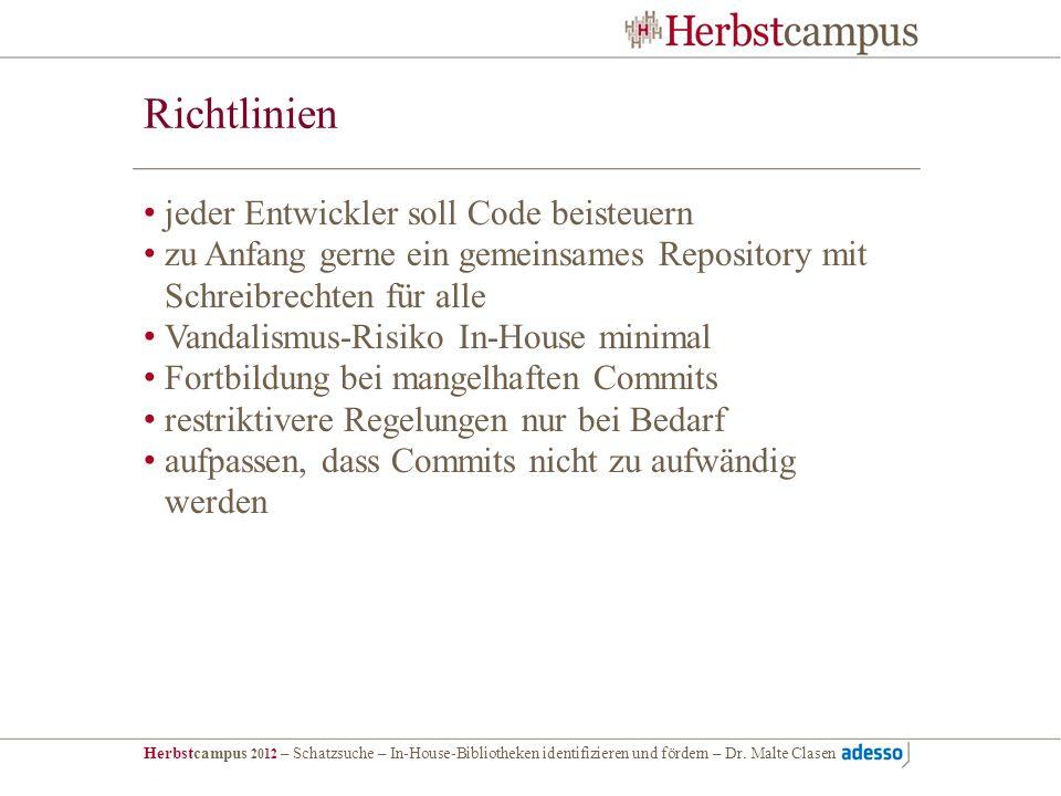 Herbstcampus 2012 – Schatzsuche – In-House-Bibliotheken identifizieren und fördern – Dr. Malte Clasen Richtlinien jeder Entwickler soll Code beisteuer
