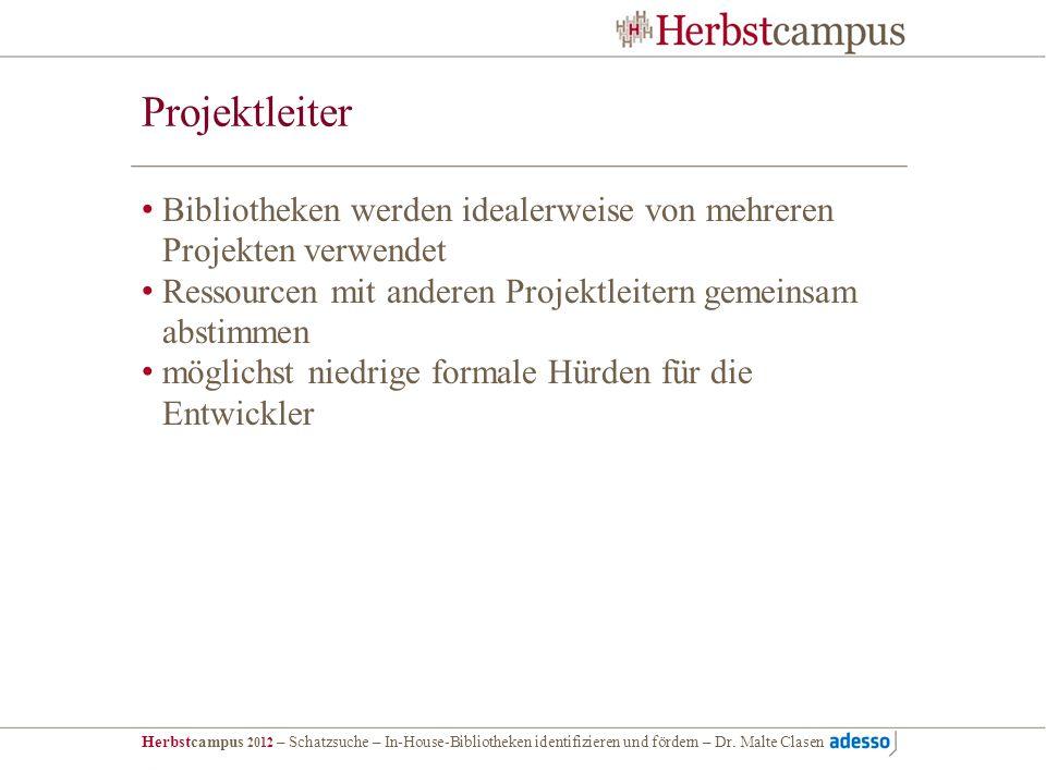 Herbstcampus 2012 – Schatzsuche – In-House-Bibliotheken identifizieren und fördern – Dr. Malte Clasen Projektleiter Bibliotheken werden idealerweise v