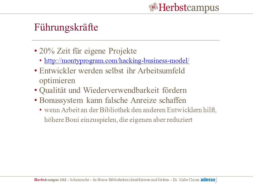 Herbstcampus 2012 – Schatzsuche – In-House-Bibliotheken identifizieren und fördern – Dr. Malte Clasen Führungskräfte 20% Zeit für eigene Projekte http