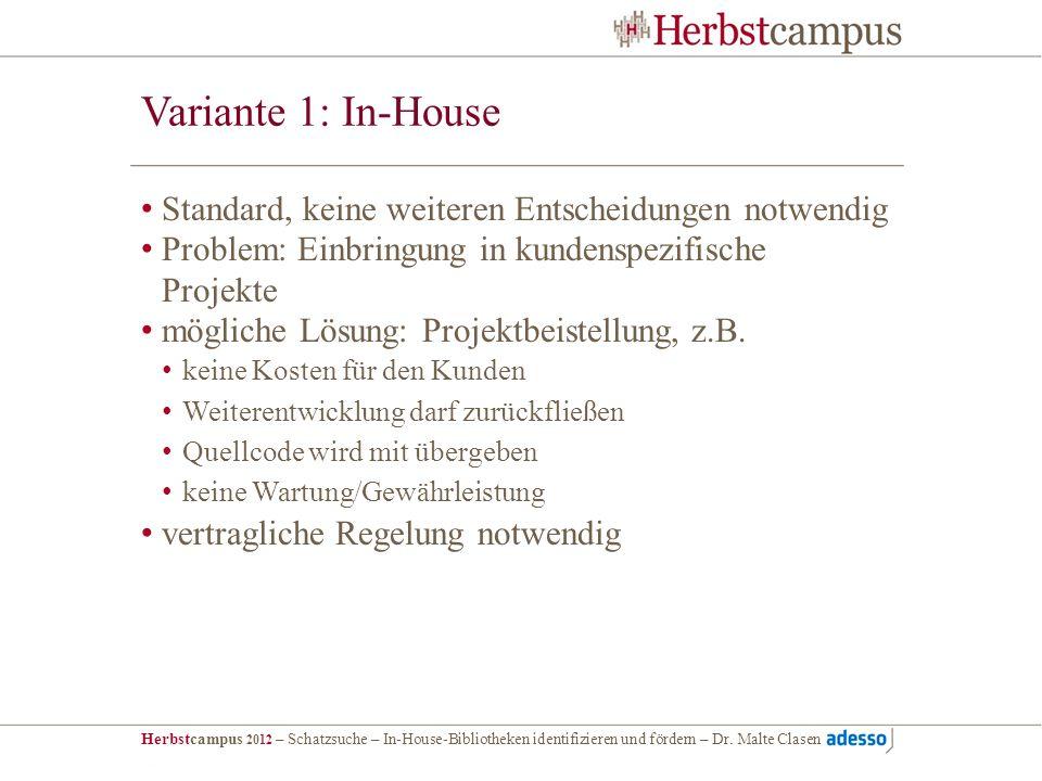 Herbstcampus 2012 – Schatzsuche – In-House-Bibliotheken identifizieren und fördern – Dr. Malte Clasen Variante 1: In-House Standard, keine weiteren En