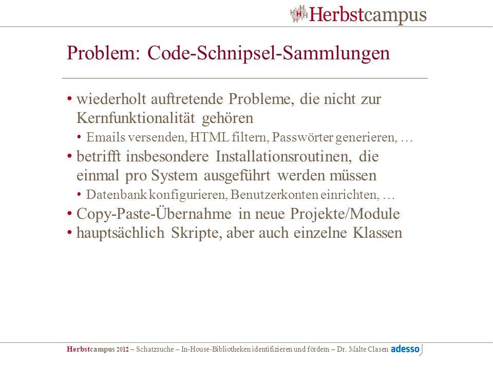 Herbstcampus 2012 – Schatzsuche – In-House-Bibliotheken identifizieren und fördern – Dr. Malte Clasen Problem: Code-Schnipsel-Sammlungen wiederholt au