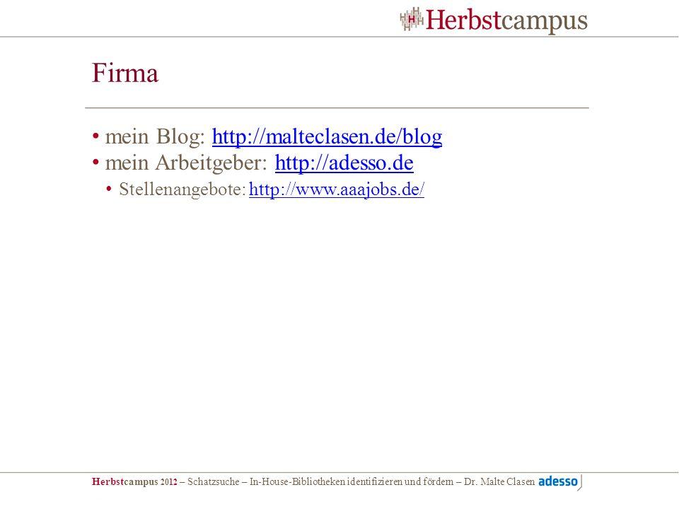 Herbstcampus 2012 – Schatzsuche – In-House-Bibliotheken identifizieren und fördern – Dr. Malte Clasen Firma mein Blog: http://malteclasen.de/bloghttp: