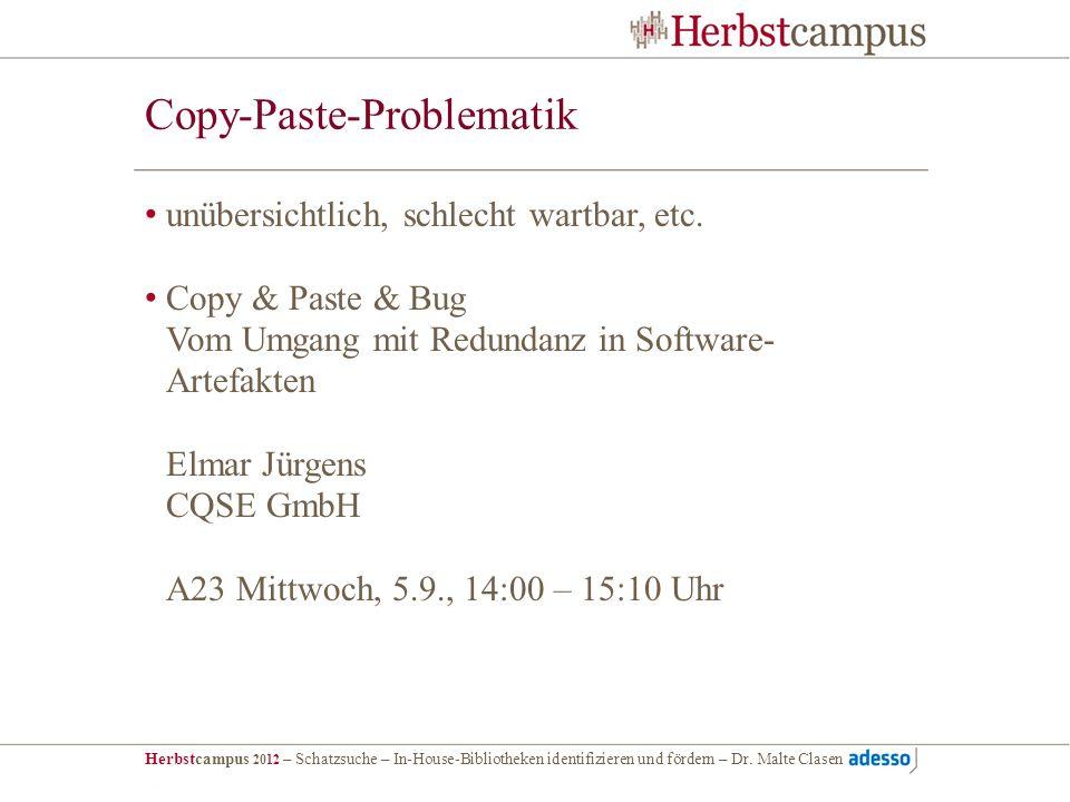 Herbstcampus 2012 – Schatzsuche – In-House-Bibliotheken identifizieren und fördern – Dr. Malte Clasen Copy-Paste-Problematik unübersichtlich, schlecht