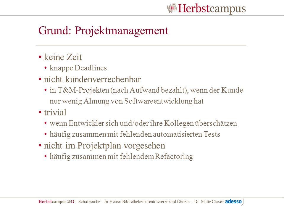 Herbstcampus 2012 – Schatzsuche – In-House-Bibliotheken identifizieren und fördern – Dr. Malte Clasen Grund: Projektmanagement keine Zeit knappe Deadl