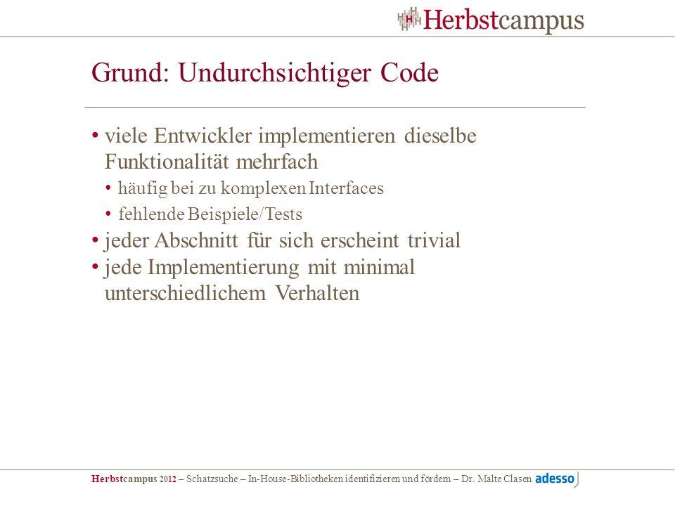 Herbstcampus 2012 – Schatzsuche – In-House-Bibliotheken identifizieren und fördern – Dr. Malte Clasen Grund: Undurchsichtiger Code viele Entwickler im
