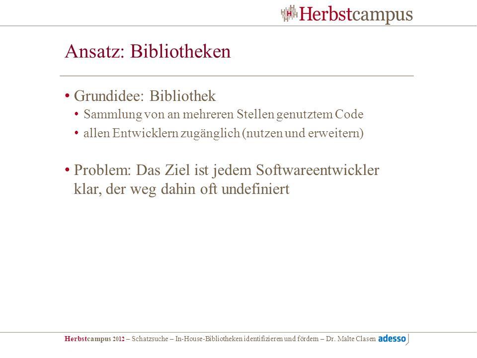 Herbstcampus 2012 – Schatzsuche – In-House-Bibliotheken identifizieren und fördern – Dr. Malte Clasen Ansatz: Bibliotheken Grundidee: Bibliothek Samml