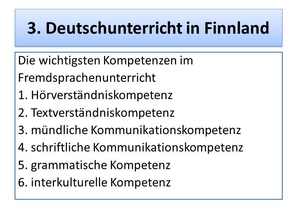 3. Deutschunterricht in Finnland Die wichtigsten Kompetenzen im Fremdsprachenunterricht 1. Hörverständniskompetenz 2. Textverständniskompetenz 3. münd