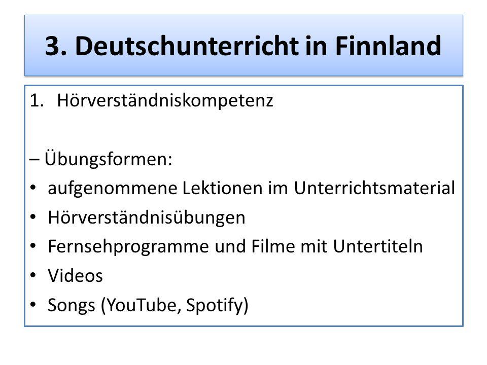 3. Deutschunterricht in Finnland 1.Hörverständniskompetenz – Übungsformen: aufgenommene Lektionen im Unterrichtsmaterial Hörverständnisübungen Fernseh