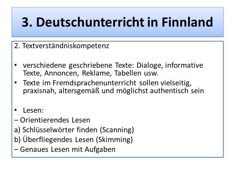 3. Deutschunterricht in Finnland 2. Textverständniskompetenz verschiedene geschriebene Texte: Dialoge, informative Texte, Annoncen, Reklame, Tabellen