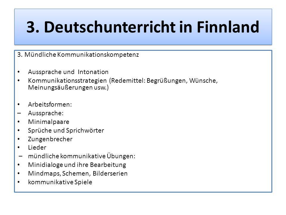 3. Deutschunterricht in Finnland 3. Mündliche Kommunikationskompetenz Aussprache und Intonation Kommunikationsstrategien (Redemittel: Begrüßungen, Wün