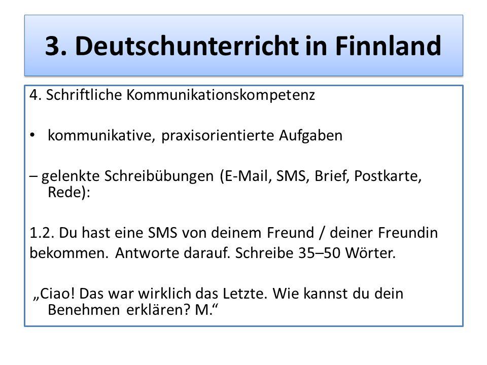3. Deutschunterricht in Finnland 4. Schriftliche Kommunikationskompetenz kommunikative, praxisorientierte Aufgaben – gelenkte Schreibübungen (E-Mail,