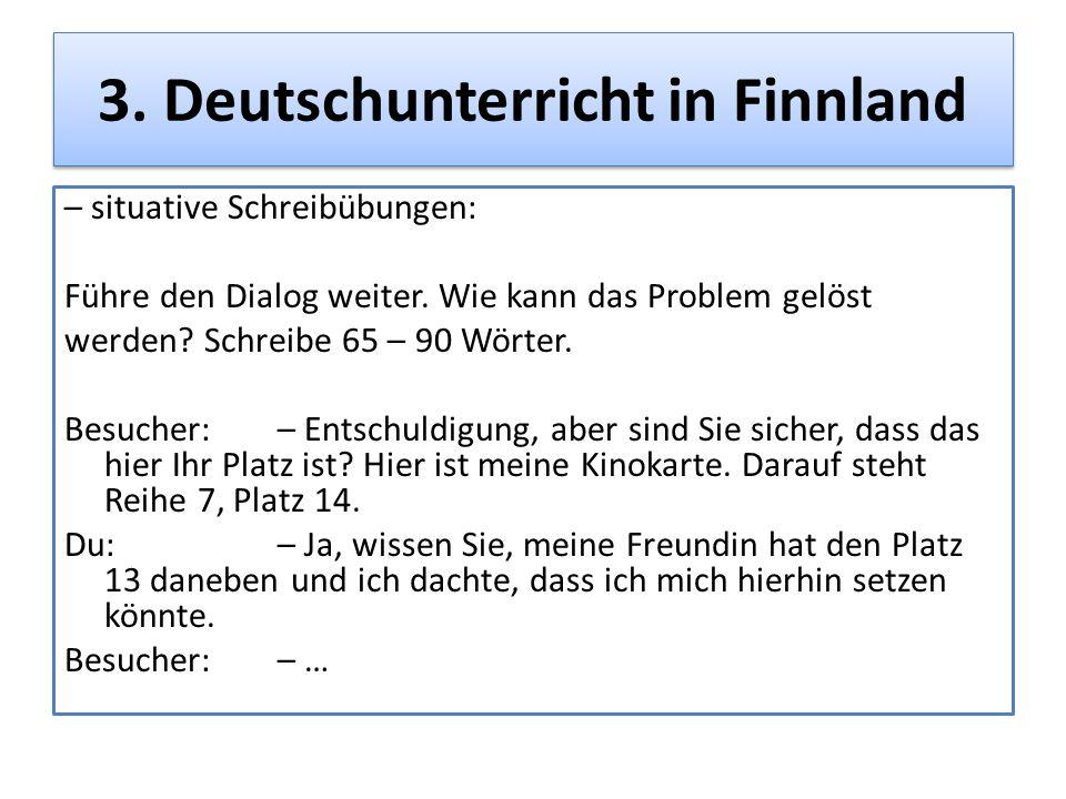 3. Deutschunterricht in Finnland – situative Schreibübungen: Führe den Dialog weiter. Wie kann das Problem gelöst werden? Schreibe 65 – 90 Wörter. Bes