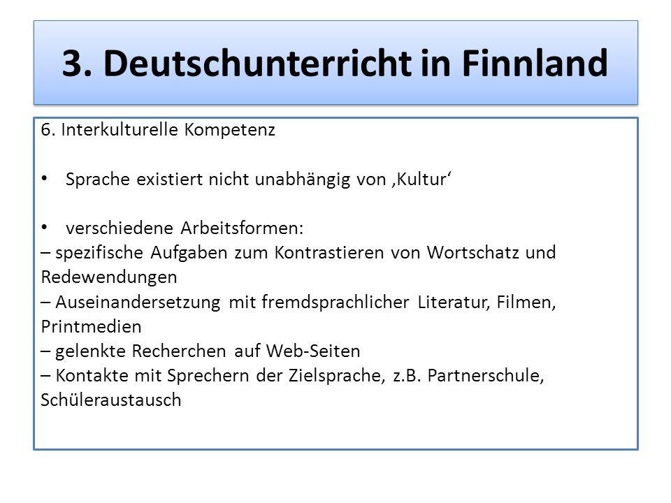 3. Deutschunterricht in Finnland 6. Interkulturelle Kompetenz Sprache existiert nicht unabhängig von Kultur verschiedene Arbeitsformen: – spezifische