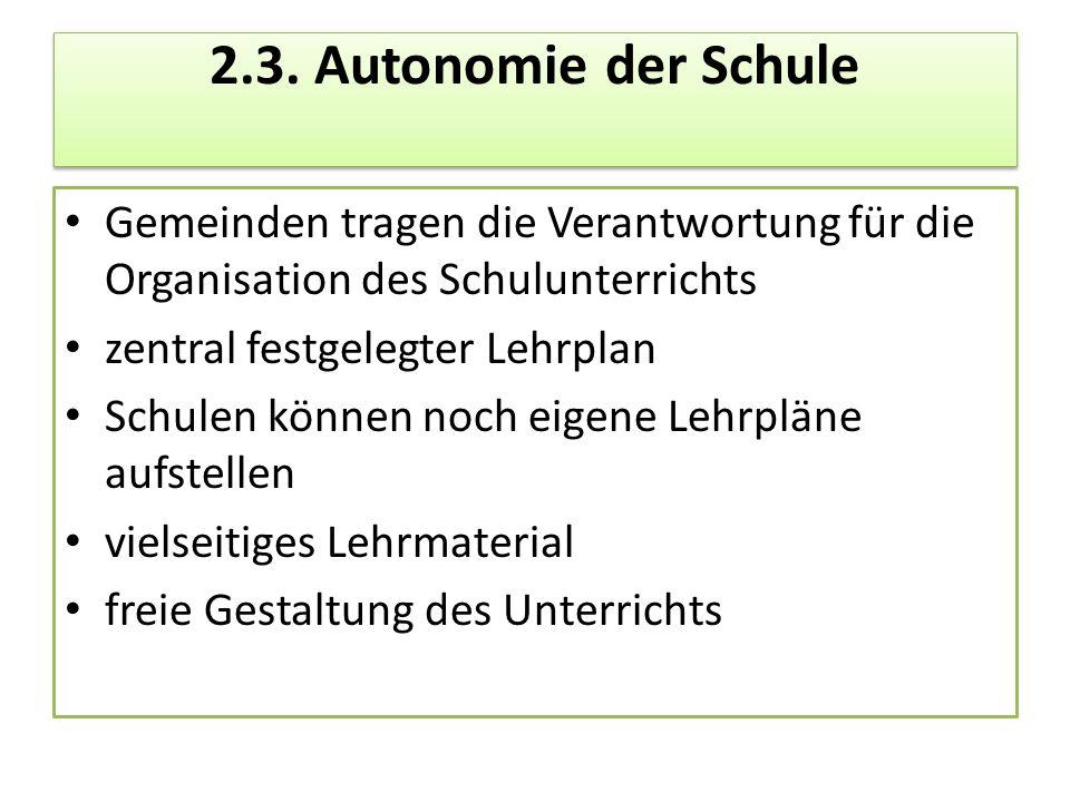 2.3. Autonomie der Schule Gemeinden tragen die Verantwortung für die Organisation des Schulunterrichts zentral festgelegter Lehrplan Schulen können no
