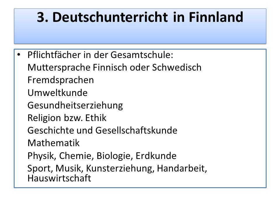 3. Deutschunterricht in Finnland Pflichtfächer in der Gesamtschule: Muttersprache Finnisch oder Schwedisch Fremdsprachen Umweltkunde Gesundheitserzieh