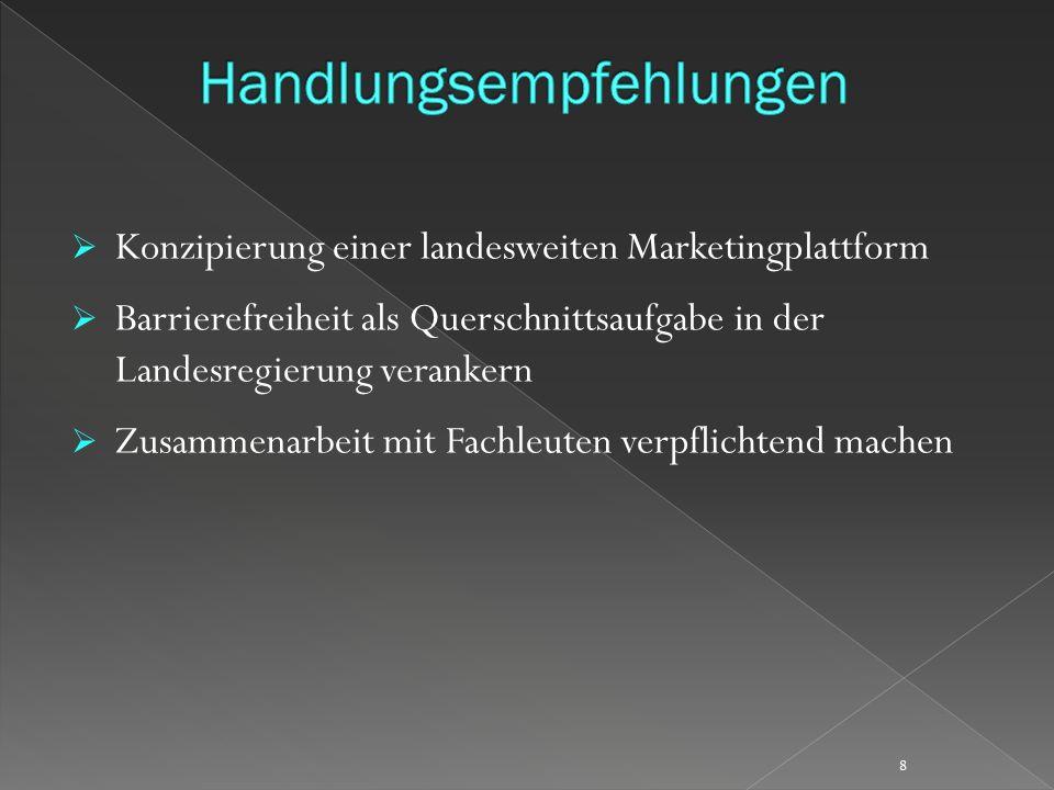Konzipierung einer landesweiten Marketingplattform Barrierefreiheit als Querschnittsaufgabe in der Landesregierung verankern Zusammenarbeit mit Fachleuten verpflichtend machen 8