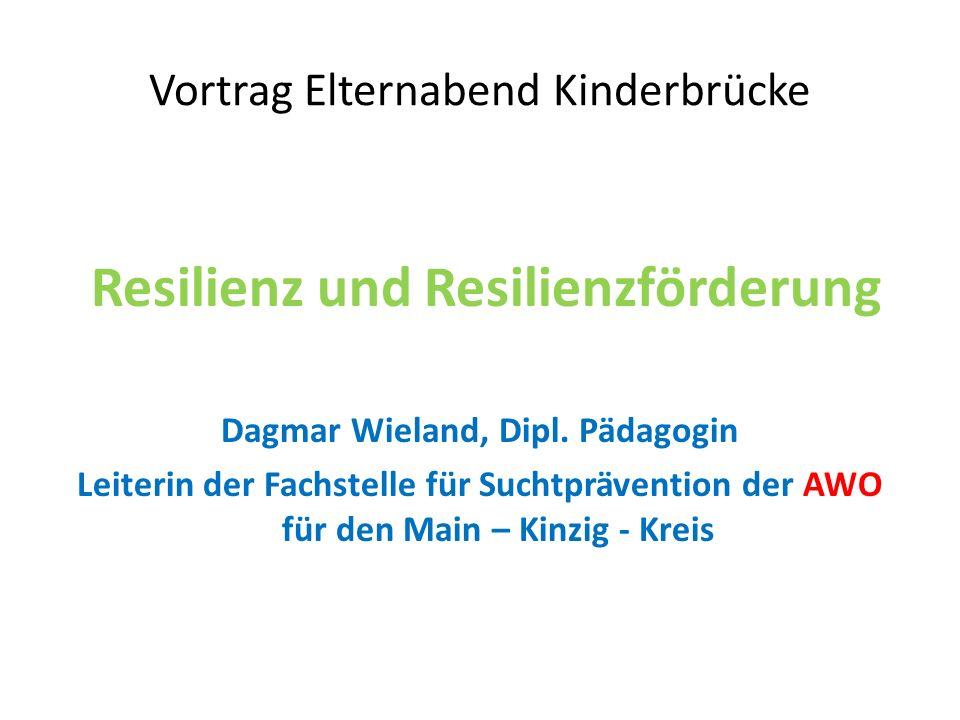 Vortrag Elternabend Kinderbrücke Resilienz und Resilienzförderung Dagmar Wieland, Dipl. Pädagogin Leiterin der Fachstelle für Suchtprävention der AWO
