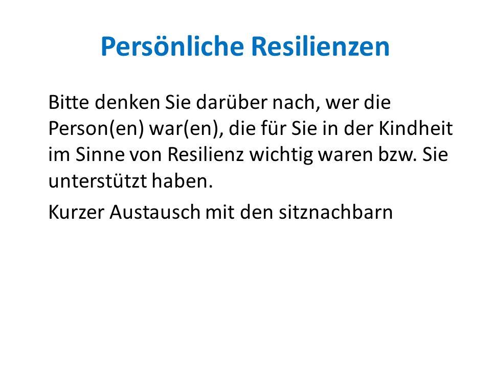 Persönliche Resilienzen Bitte denken Sie darüber nach, wer die Person(en) war(en), die für Sie in der Kindheit im Sinne von Resilienz wichtig waren bz