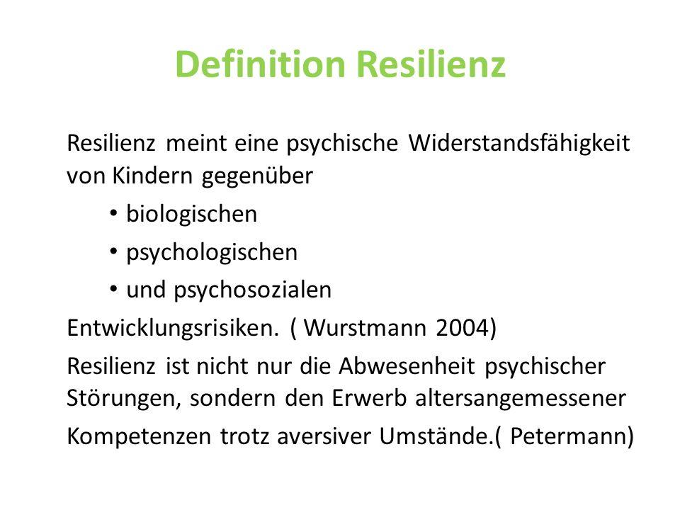 Definition Resilienz Resilienz meint eine psychische Widerstandsfähigkeit von Kindern gegenüber biologischen psychologischen und psychosozialen Entwic