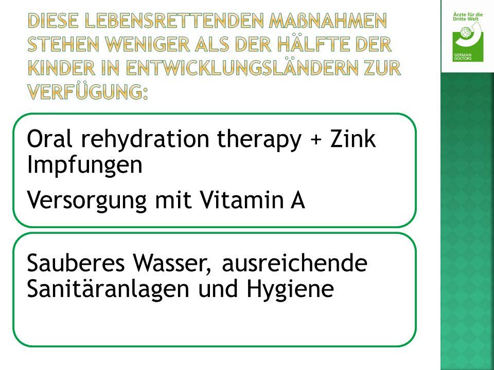 Oral rehydration therapy + Zink Impfungen Versorgung mit Vitamin A Sauberes Wasser, ausreichende Sanitäranlagen und Hygiene