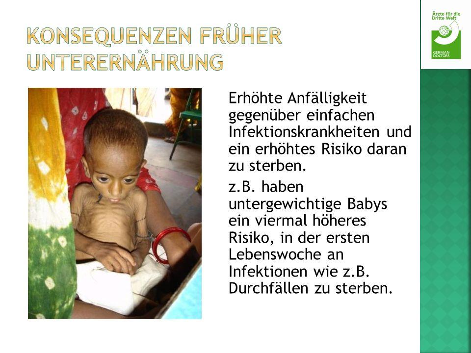 Erhöhte Anfälligkeit gegenüber einfachen Infektionskrankheiten und ein erhöhtes Risiko daran zu sterben. z.B. haben untergewichtige Babys ein viermal