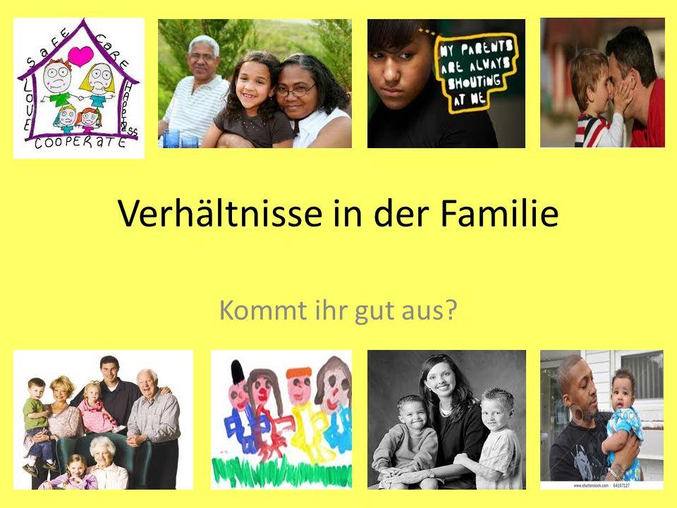 Verhältnisse in der Familie Kommt ihr gut aus?