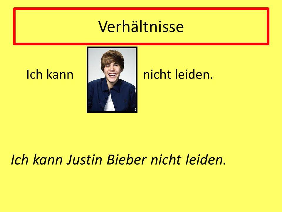 Verhältnisse Ich kann Ich kann Justin Bieber nicht leiden. nicht leiden.