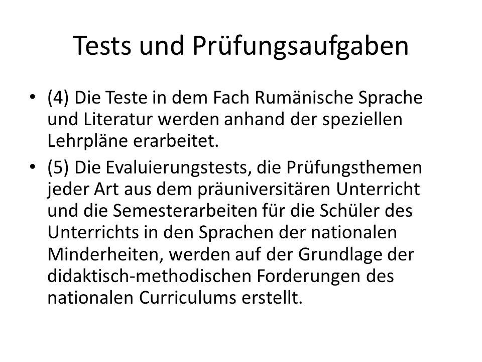 Tests und Prüfungsaufgaben (4) Die Teste in dem Fach Rumänische Sprache und Literatur werden anhand der speziellen Lehrpläne erarbeitet.