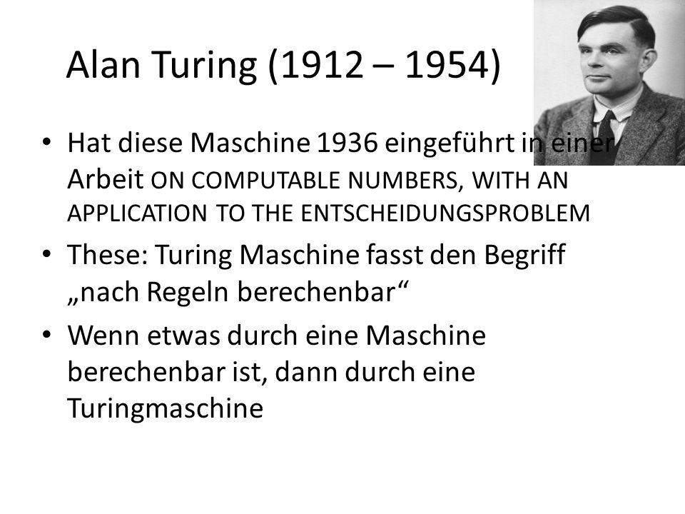 Alan Turing (1912 – 1954) These: Turing Maschine fasst den Begriff nach Regeln berechenbar 4 Argumente – Menschliche Rechner, siehe nächste Folie – Beispiele – Universelle Turingmaschine – Äquivalenz zur Formalisierung von Church