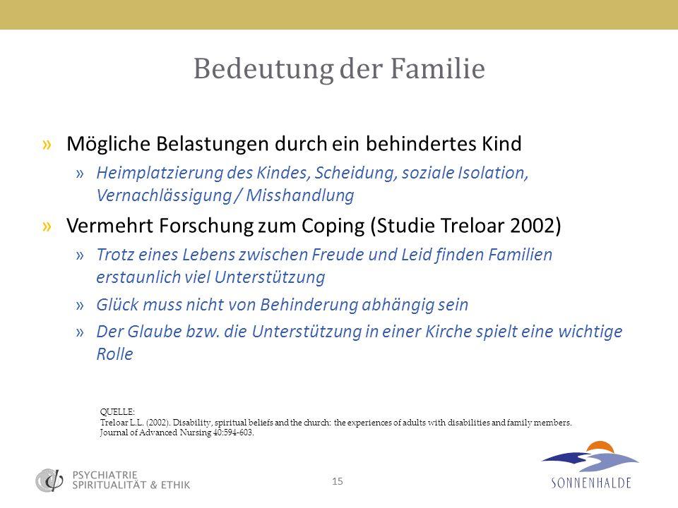 15 Bedeutung der Familie »Mögliche Belastungen durch ein behindertes Kind »Heimplatzierung des Kindes, Scheidung, soziale Isolation, Vernachlässigung