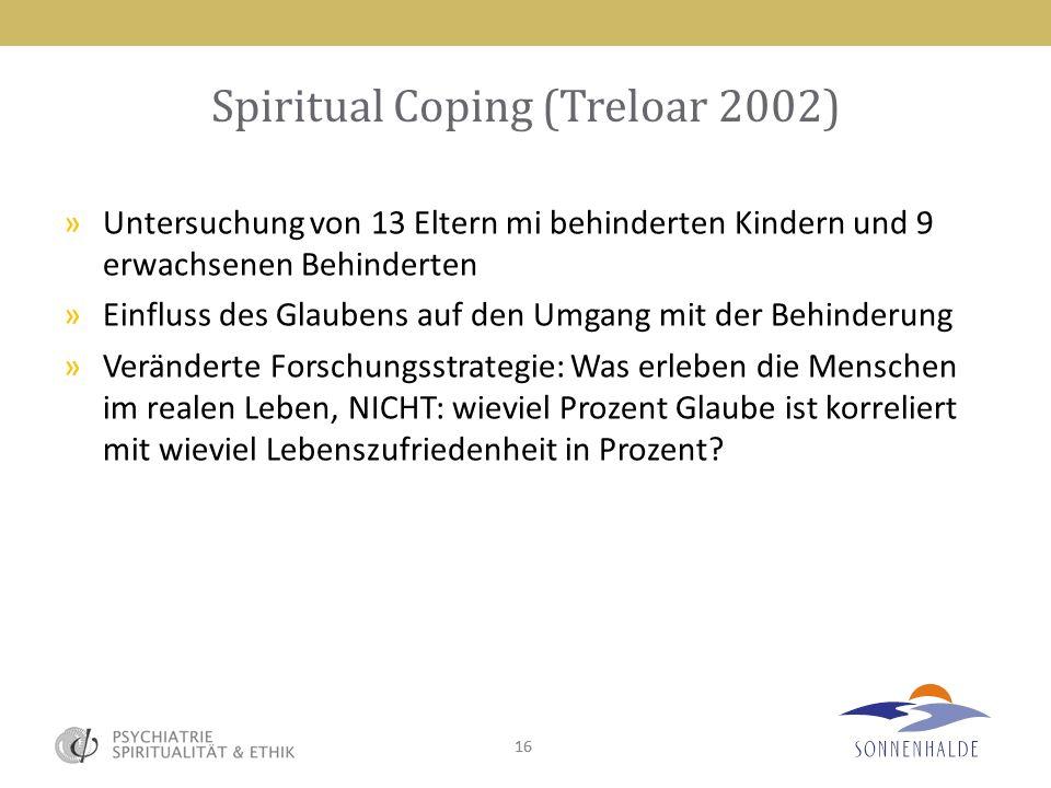 16 Spiritual Coping (Treloar 2002) »Untersuchung von 13 Eltern mi behinderten Kindern und 9 erwachsenen Behinderten »Einfluss des Glaubens auf den Umg