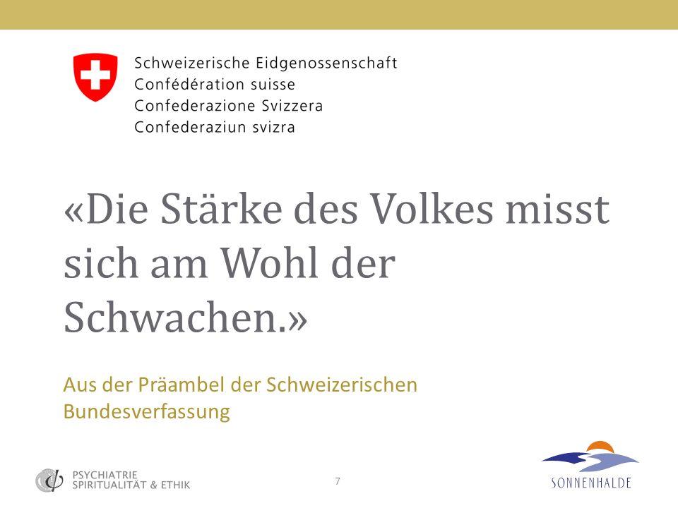 7 «Die Stärke des Volkes misst sich am Wohl der Schwachen.» Aus der Präambel der Schweizerischen Bundesverfassung