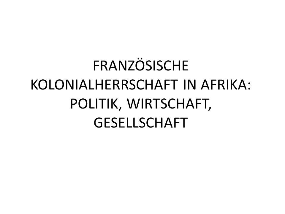 FRANZÖSISCHE KOLONIALHERRSCHAFT IN AFRIKA: POLITIK, WIRTSCHAFT, GESELLSCHAFT