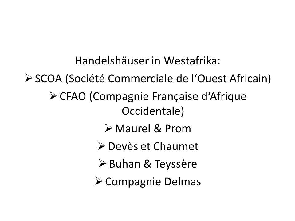 Handelshäuser in Westafrika: SCOA (Société Commerciale de lOuest Africain) CFAO (Compagnie Française dAfrique Occidentale) Maurel & Prom Devès et Chau