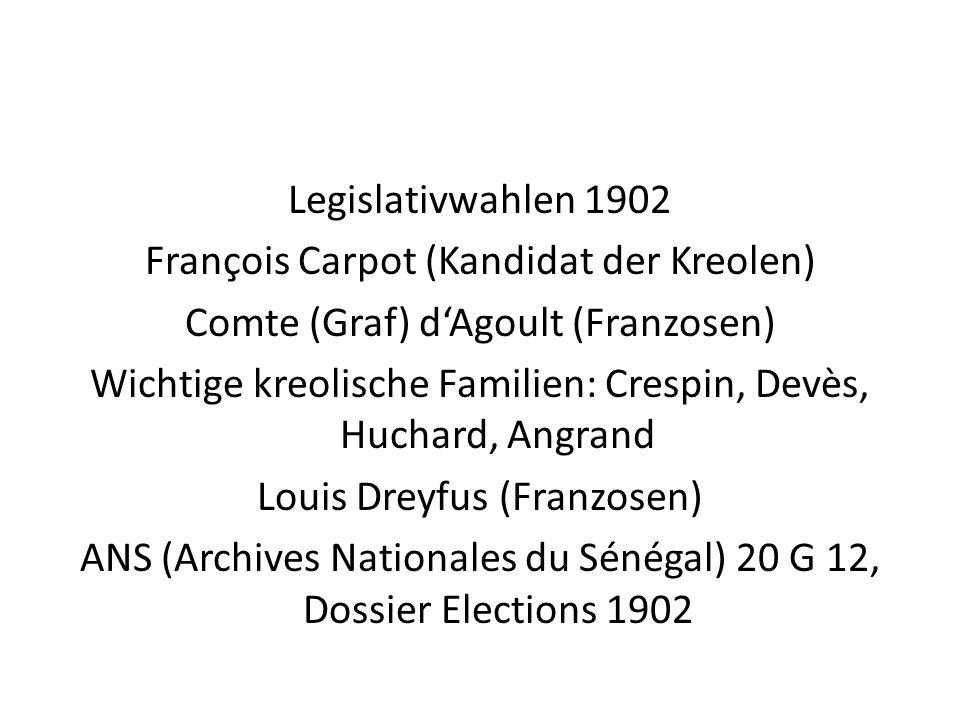 Legislativwahlen 1902 François Carpot (Kandidat der Kreolen) Comte (Graf) dAgoult (Franzosen) Wichtige kreolische Familien: Crespin, Devès, Huchard, A