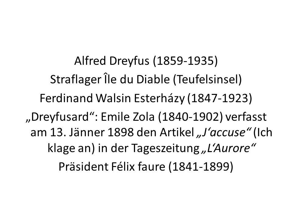 Alfred Dreyfus (1859-1935) Straflager Île du Diable (Teufelsinsel) Ferdinand Walsin Esterházy (1847-1923) Dreyfusard: Emile Zola (1840-1902) verfasst