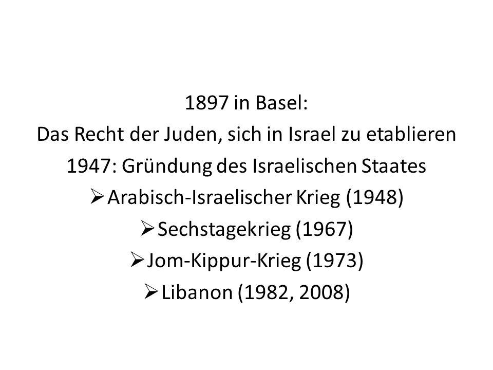 1897 in Basel: Das Recht der Juden, sich in Israel zu etablieren 1947: Gründung des Israelischen Staates Arabisch-Israelischer Krieg (1948) Sechstagek