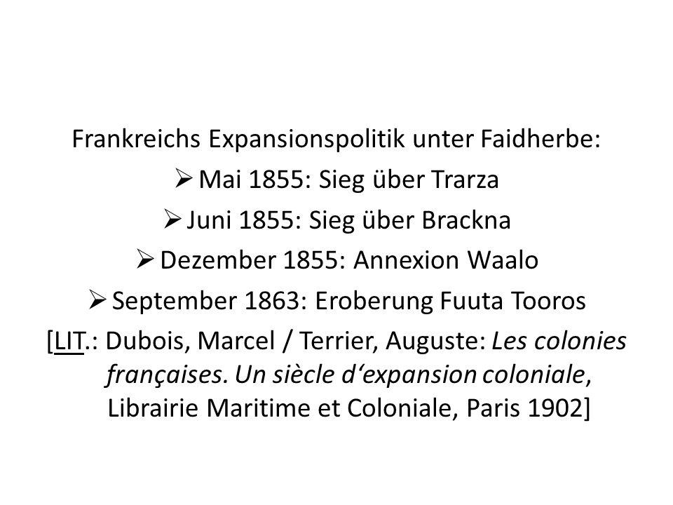 Frankreichs Expansionspolitik unter Faidherbe: Mai 1855: Sieg über Trarza Juni 1855: Sieg über Brackna Dezember 1855: Annexion Waalo September 1863: E