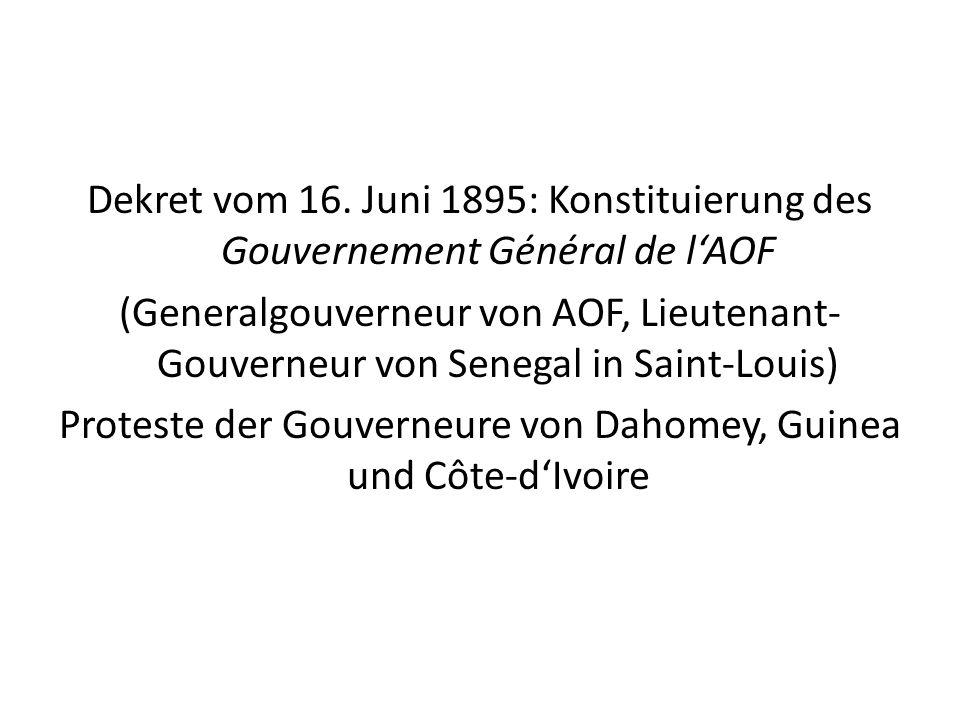 Dekret vom 16. Juni 1895: Konstituierung des Gouvernement Général de lAOF (Generalgouverneur von AOF, Lieutenant- Gouverneur von Senegal in Saint-Loui