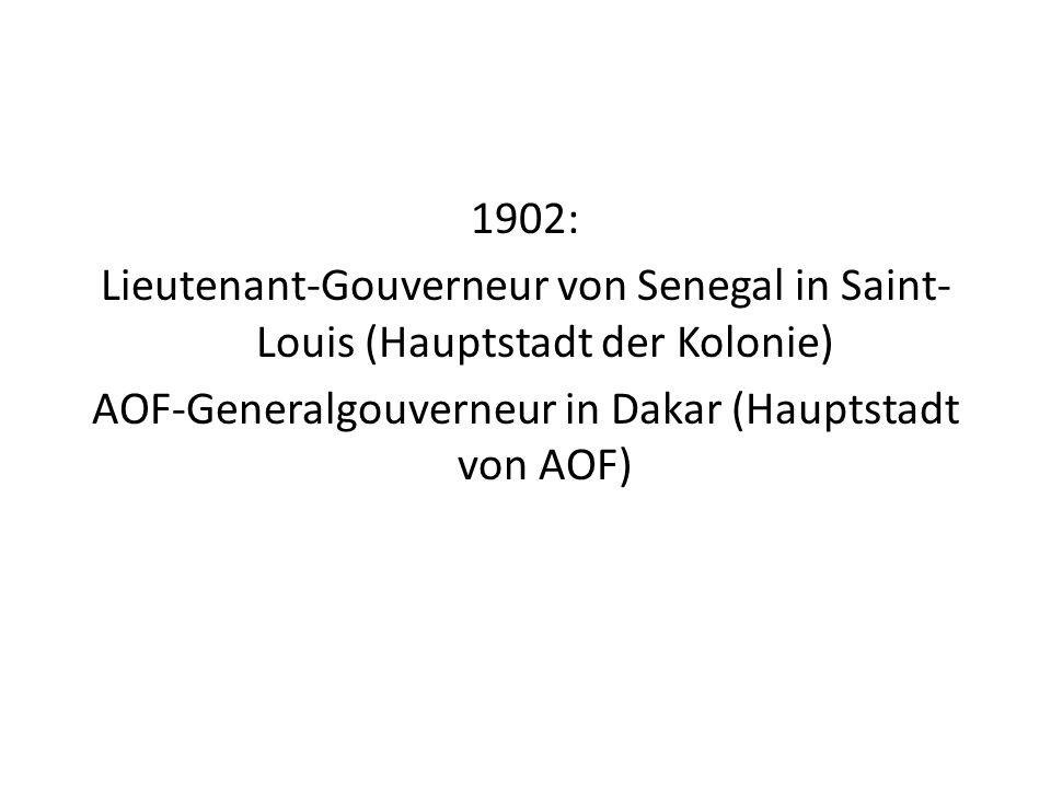 1902: Lieutenant-Gouverneur von Senegal in Saint- Louis (Hauptstadt der Kolonie) AOF-Generalgouverneur in Dakar (Hauptstadt von AOF)
